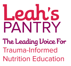 Leah's Pantry: The Leading Voice for Trauma-Informed Nutrition Education